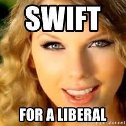 Taylor Swift - swift       for a liberal