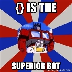Optimus Prime - {} is the superior bot
