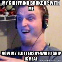 Brony Mike - MY GIRL FRIND BROKE UP WITH ME  NOW MY FLUTTERSHY WAIFU SHIP IS REAL