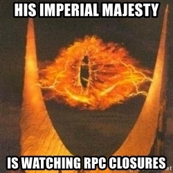 Eye of Sauron - His Imperial Majesty is watching RPC Closures