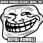 Troll Face in RUSSIA! - when Roman Reigns wins the  royal rumble
