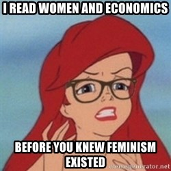 Hipster Ariel- - I read women and economics before you knew feminism existed