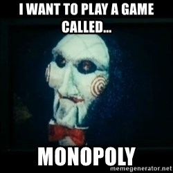 SAW - I wanna play a game - i want to play a game called... monopoly