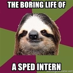 Just-Lazy-Sloth - The boring life of a SpEd intern