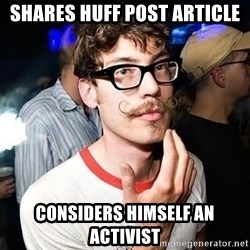 Super Smart Hipster - shares huff post article considers himself an activist