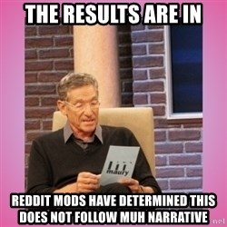 MAURY PV - THE RESULTS ARE IN REDDIT MODS HAVE DETERMINED THIS DOES NOT FOLLOW MUH NARRATIVE
