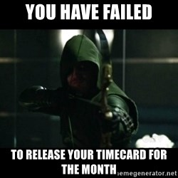 YOU HAVE FAILED THIS CITY - You have failed to release your timecard for the month