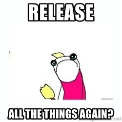 sad do all the things - RELEASE ALL THE THINGS AGAIN?