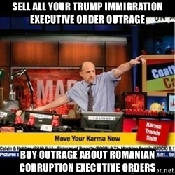 Mad Karma With Jim Cramer - Sell all your trump immigration executive order outrage Buy outrage about romanian corruption executive orders