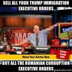 Mad Karma With Jim Cramer - Sell all your trump immigration executive orders Buy all the Romanian corruption executive orders