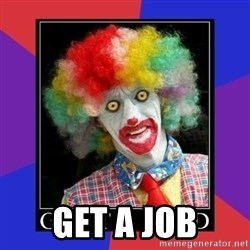 go to bed clown  -  GET A JOB