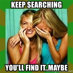 Laughing Girls  - Keep searching You'll Find it..maybe