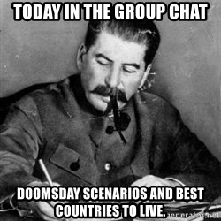 Dear Diary - Today in the group chat Doomsday scenarios and best countries to live.