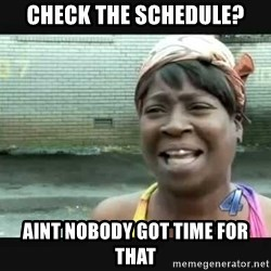 Sweet brown - Check the Schedule? Aint nobody got time for that