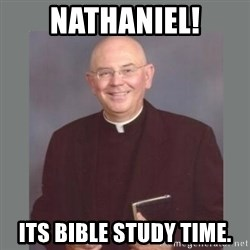 The Non-Molesting Priest - Nathaniel! its bible study time.