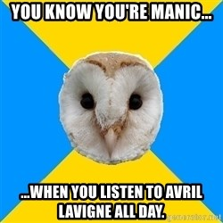Bipolar Owl - You know you're manic... ...when you listen to Avril Lavigne all day.
