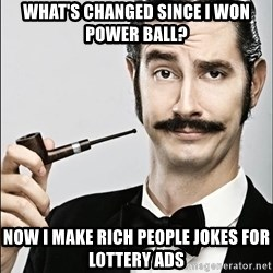 Rich Guy - What's changed since I won power ball? Now I make rich people jokes for lottery ads