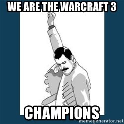 Freddy Mercury - WE ARE THE WARCRAFT 3 CHAMPIONS