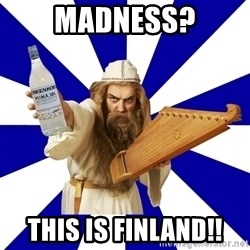 FinnishProblems - Madness? THIS IS FINLAND!!