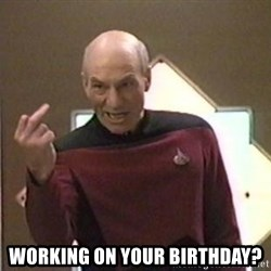 Picard Finger -  working on your birthday?