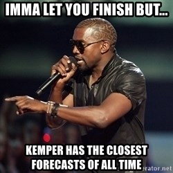 Kanye - Imma let you finish but... Kemper has the closest forecasts of all time