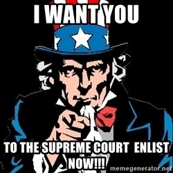 I Want You - I want you to the Supreme Court  enlist now!!!