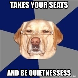 Racist Dawg - TAKES YOUR SEATS AND BE QUIETNESSESS