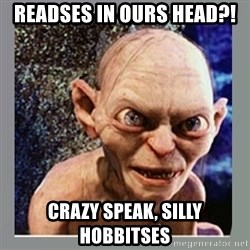 Smeagol - readses in ours head?! crazy speak, silly hobbitses