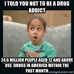 Raven Symone - i told you not to be a drug addict 24.6 million people aged 12 and above use  drugs in america within the past month