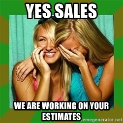 Laughing Girls  - Yes Sales We are working on your estimates