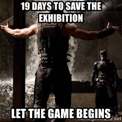 Bane Let the Games Begin - 19 days to save the exhibition  Let the game begins