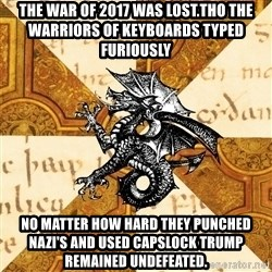 History Major Heraldic Beast - the war of 2017 was lost.tho the warriors of keyboards typed furiously no matter how hard they punched nazi's and used capslock trump remained undefeated.