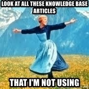 Look at all these - Look at all these knowledge Base articles That I'm not using