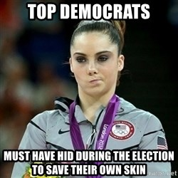 Not Impressed McKayla - Top democrats Must have hid during the election to save their own skin