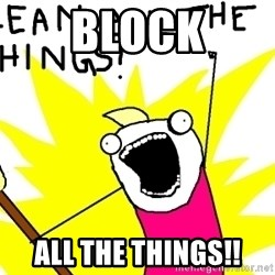 clean all the things - Block All the things!!