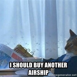Sophisticated Cat -  I should buy another airship