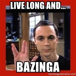 Dr. Sheldon Cooper - Live long and... Bazinga