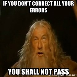 Gandalf You Shall Not Pass - If you don't correct all your errors You shall not pass