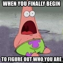 D Face Patrick - When you finally begin  To figure out who you are