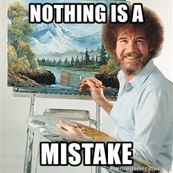 SAD BOB ROSS - nothing is a mistake