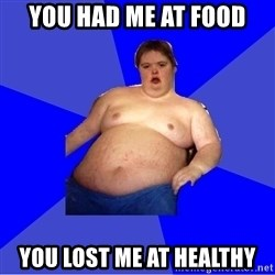 Chubby Fat Boy - you had me at food you lost me at healthy