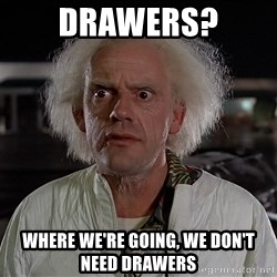 Back To The Future Doctor - Drawers? Where We're GOING, WE DON'T NEEd DRAWERS
