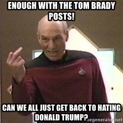 Picard Finger - Enough with the tom brady posts! can we all just get back to hating Donald Trump?