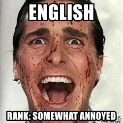 american psycho - English Rank: somewhat annoyed