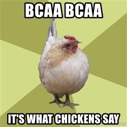 Uneducatedchicken - BCAA BCAA It's what chickens say
