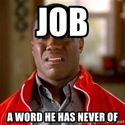 Kevin hart too - job a word he has never of