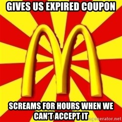 McDonalds Peeves - Gives us expired coupon Screams for hours when we can't accept it