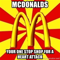 McDonalds Peeves - Mcdonalds your one stop shop for a heart attack