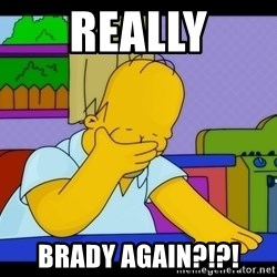 Homer Facepalm - Really Brady again?!?!