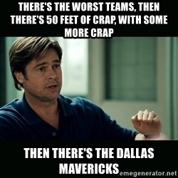 50 feet of Crap - There's the worst teams, then there's 50 feet of crap, with some more crap Then there's the Dallas Mavericks